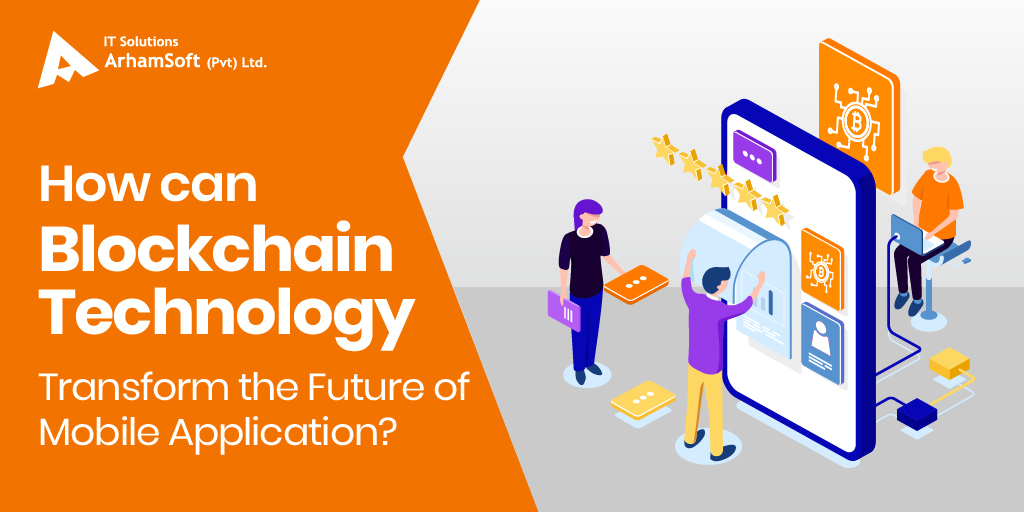 Blockchain Technology Transform the Future of Mobile Applications