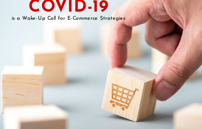 COVID-19 – A Wake-Up Call for E-Commerce Businesses