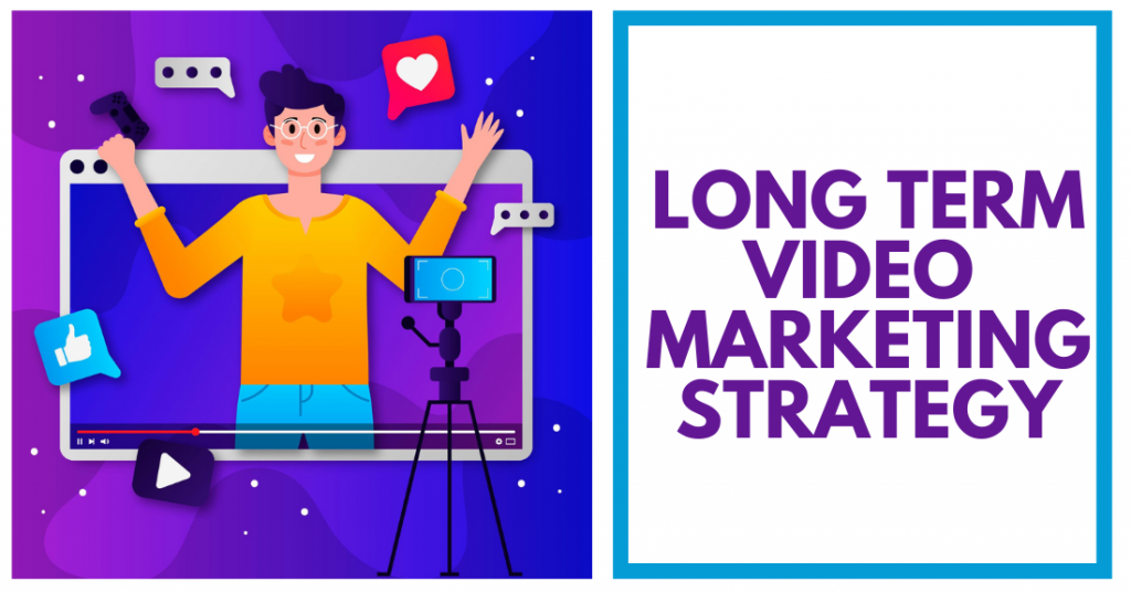 Long Term Video Marketing Strategy