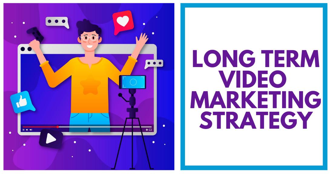 Long Term Video Marketing Strategy