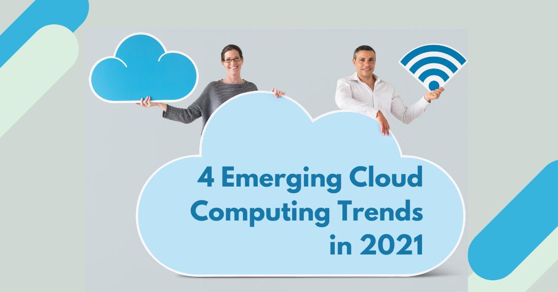 4 Emerging Cloud Computing Trends in 2021