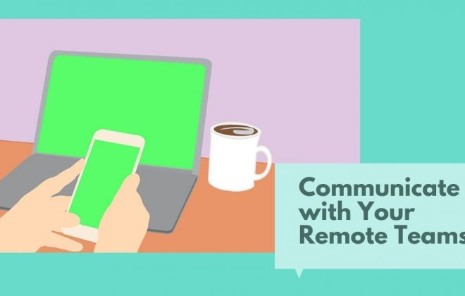 Communicate Effectively with Your Remote Teams
